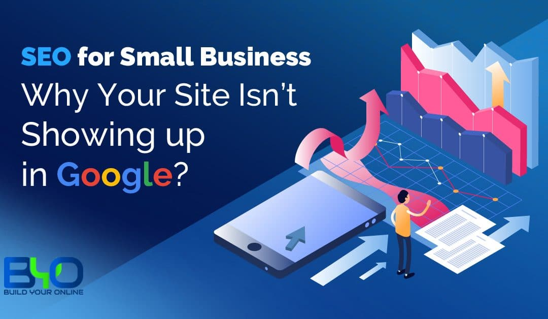 SEO for Small Business – Why Your Site Isn't Showing up in Google?
